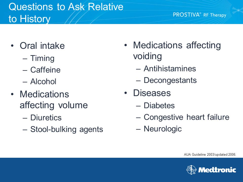 Questions to Ask Relative to History Oral intake –Timing –Caffeine –Alcohol Medications affecting volume –Diuretics –Stool-bulking agents Medications