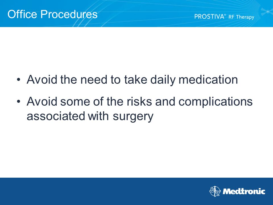 Office Procedures Avoid the need to take daily medication Avoid some of the risks and complications associated with surgery