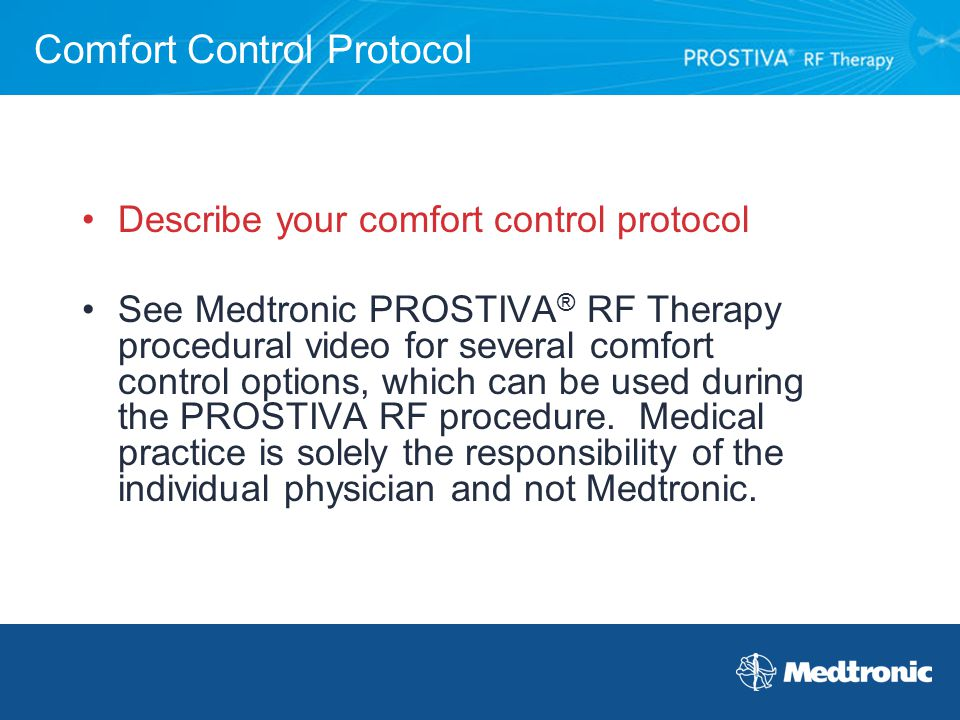 Comfort Control Protocol Describe your comfort control protocol See Medtronic PROSTIVA ® RF Therapy procedural video for several comfort control optio