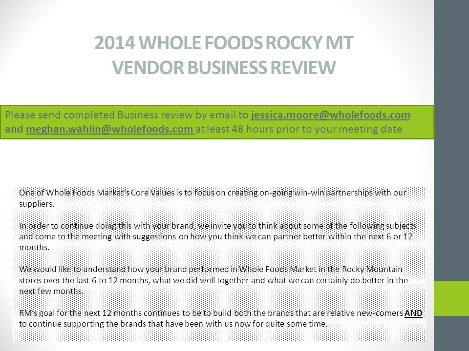 2014 WHOLE FOODS ROCKY MT VENDOR BUSINESS REVIEW One of Whole Foods Market's Core Values is to focus on creating on-going win-win partnerships with our suppliers.