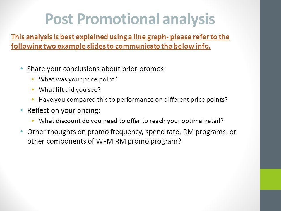 Post Promotional analysis This analysis is best explained using a line graph- please refer to the following two example slides to communicate the belo