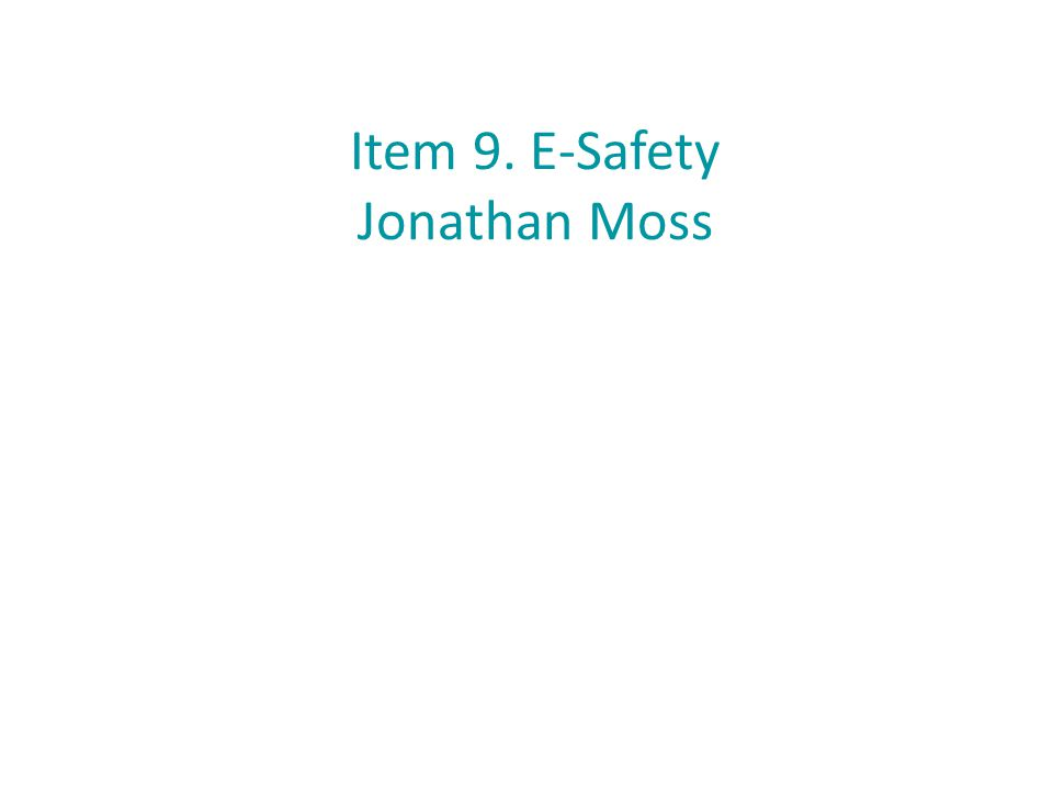 Item 9. E-Safety Jonathan Moss
