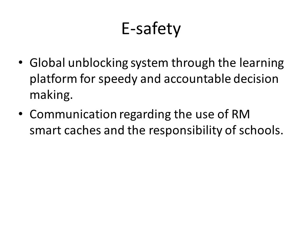E-safety Global unblocking system through the learning platform for speedy and accountable decision making.