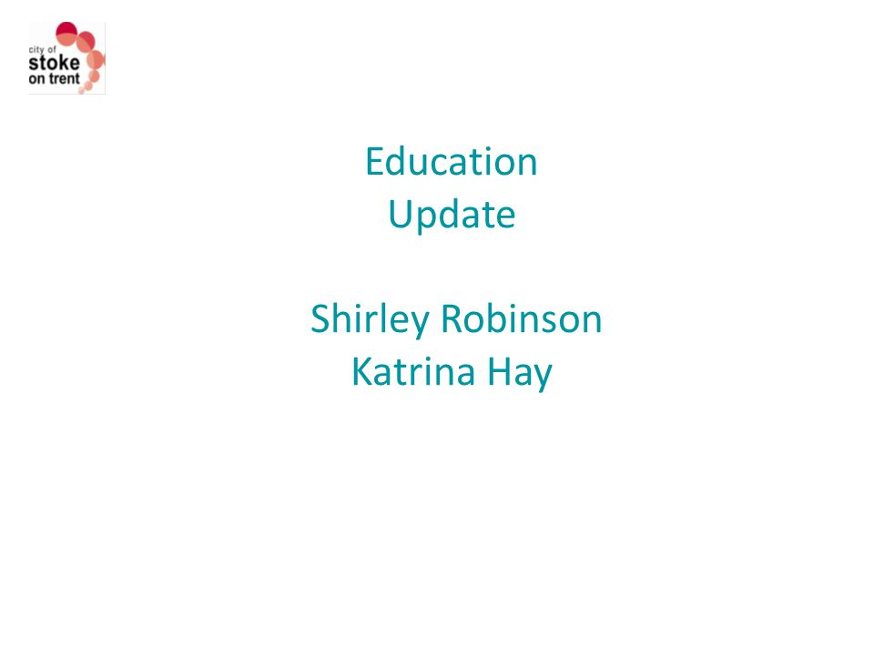 Education Update Shirley Robinson Katrina Hay