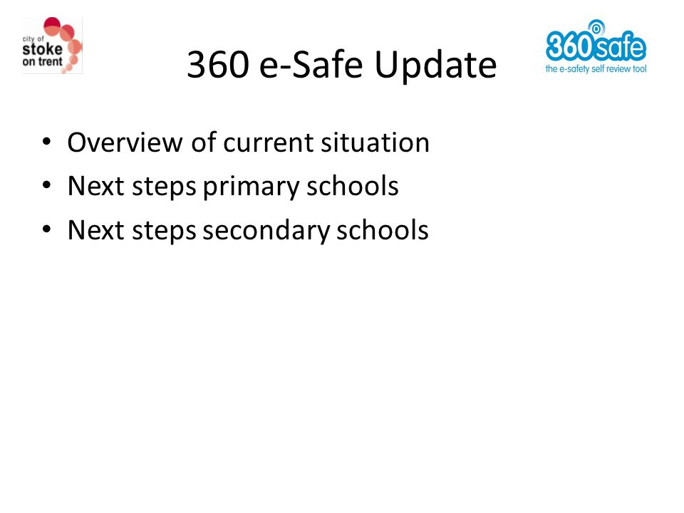 360 e-Safe Update Overview of current situation Next steps primary schools Next steps secondary schools