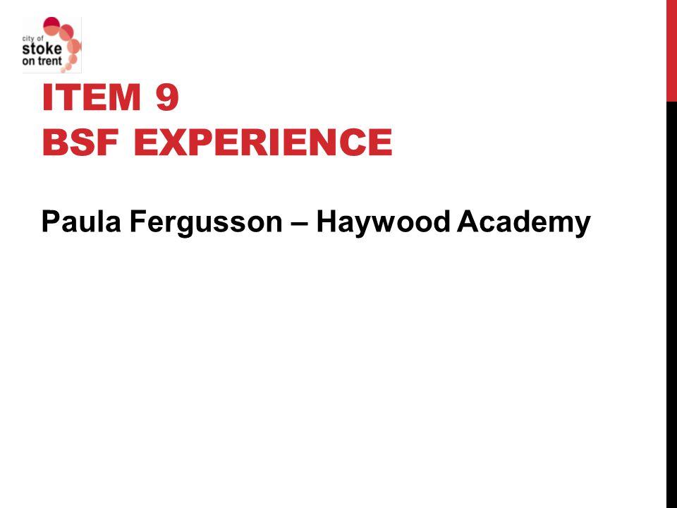 ITEM 9 BSF EXPERIENCE Paula Fergusson – Haywood Academy