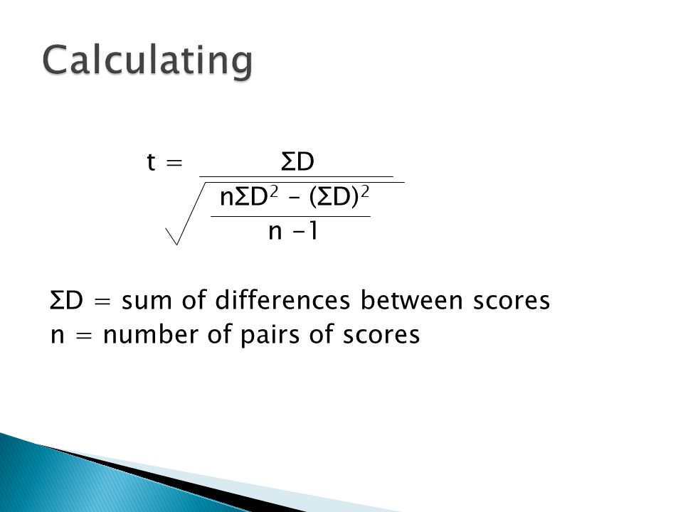 t = ΣD nΣD 2 – (ΣD) 2 n -1 ΣD = sum of differences between scores n = number of pairs of scores