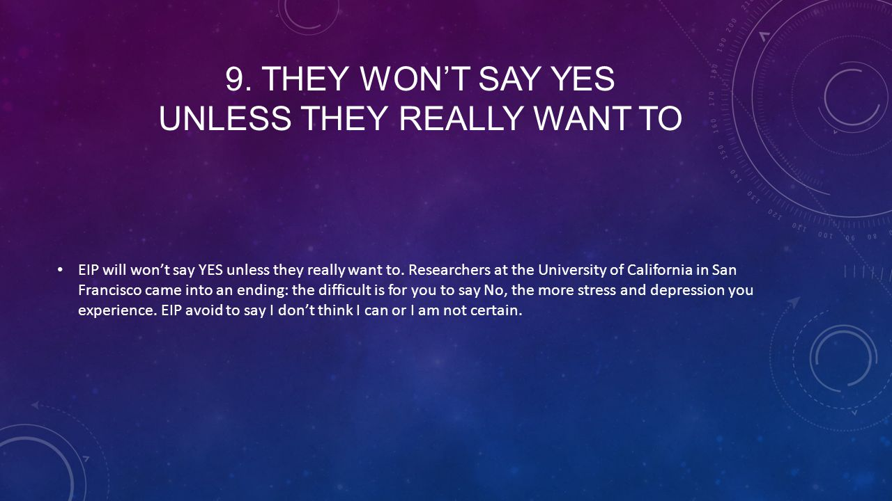 9. THEY WON'T SAY YES UNLESS THEY REALLY WANT TO EIP will won't say YES unless they really want to.