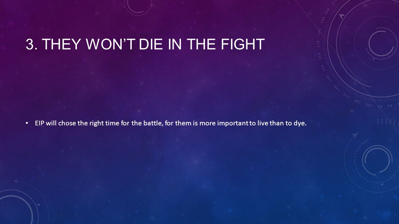 3. THEY WON'T DIE IN THE FIGHT EIP will chose the right time for the battle, for them is more important to live than to dye.