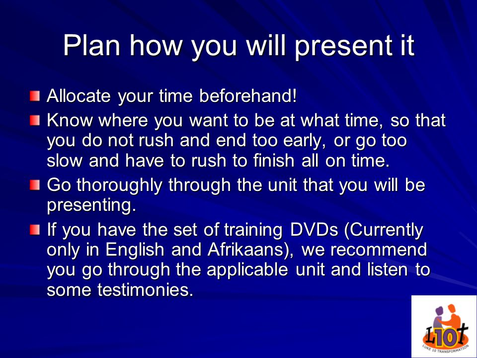 Plan how you will present it Allocate your time beforehand.