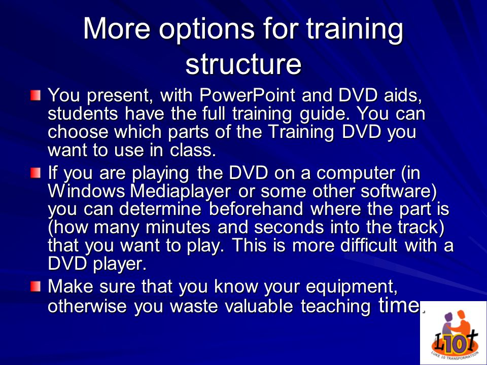 More options for training structure You present, with PowerPoint and DVD aids, students have the full training guide.