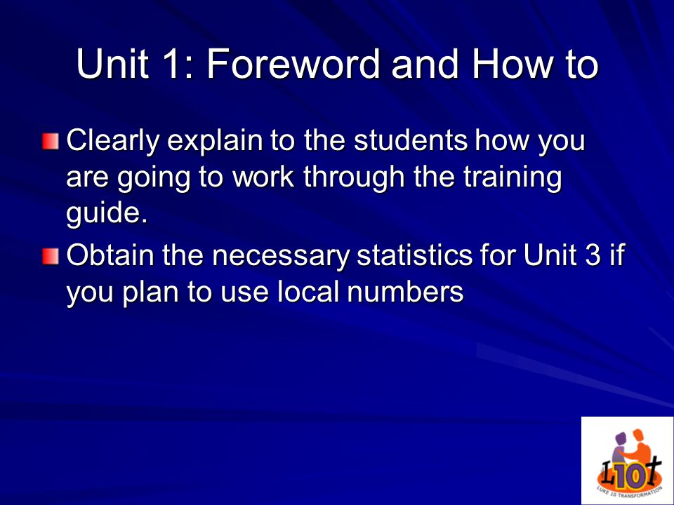 Unit 1: Foreword and How to Clearly explain to the students how you are going to work through the training guide.