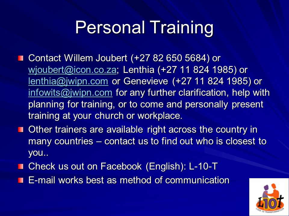 Personal Training Contact Willem Joubert (+27 82 650 5684) or wjoubert@icon.co.za; Lenthia (+27 11 824 1985) or lenthia@jwipn.com or Genevieve (+27 11 824 1985) or infowits@jwipn.com for any further clarification, help with planning for training, or to come and personally present training at your church or workplace.
