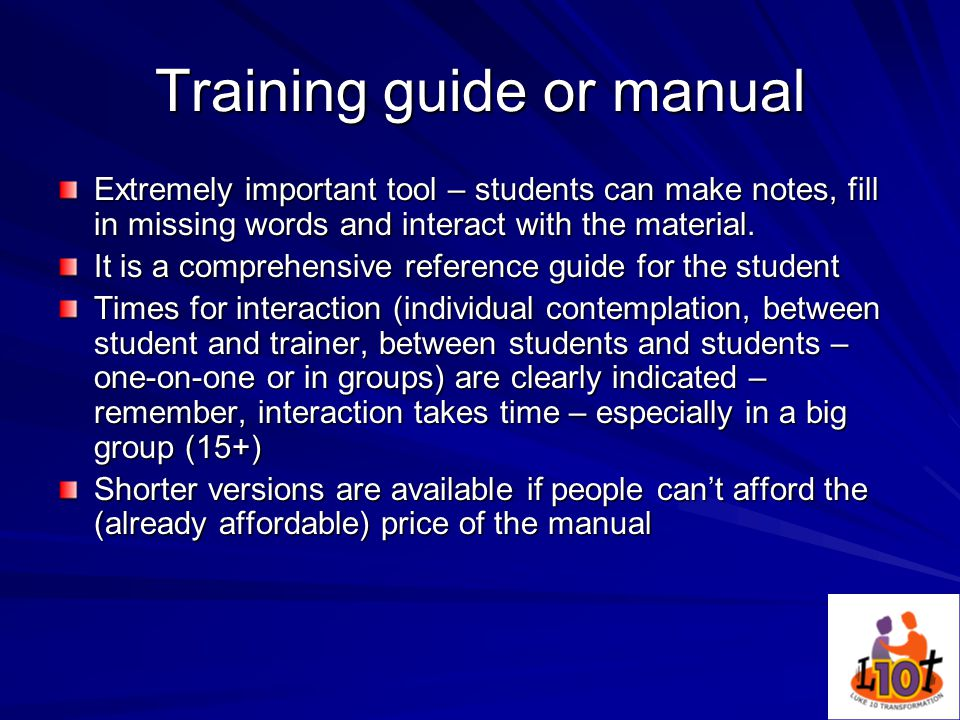 Training guide or manual Extremely important tool – students can make notes, fill in missing words and interact with the material.