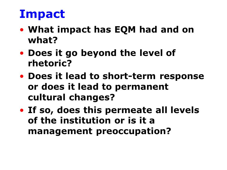 Impact What impact has EQM had and on what. Does it go beyond the level of rhetoric.