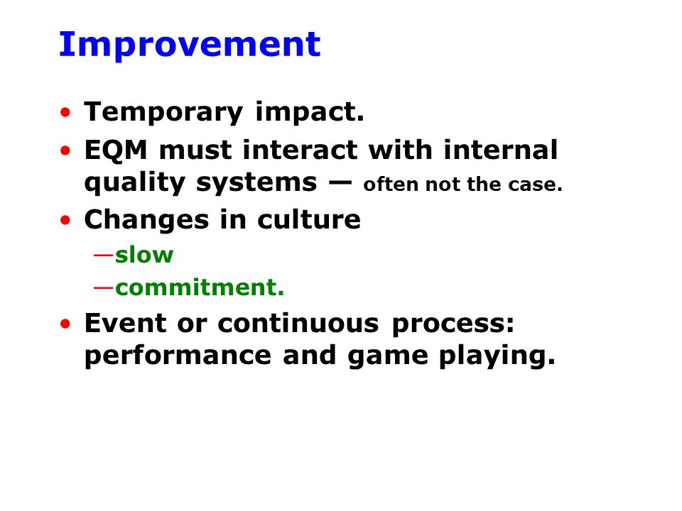 Improvement Temporary impact. EQM must interact with internal quality systems — often not the case.