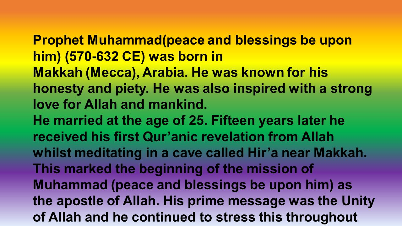 Prophet Muhammad(peace and blessings be upon him) (570-632 CE) was born in Makkah (Mecca), Arabia.