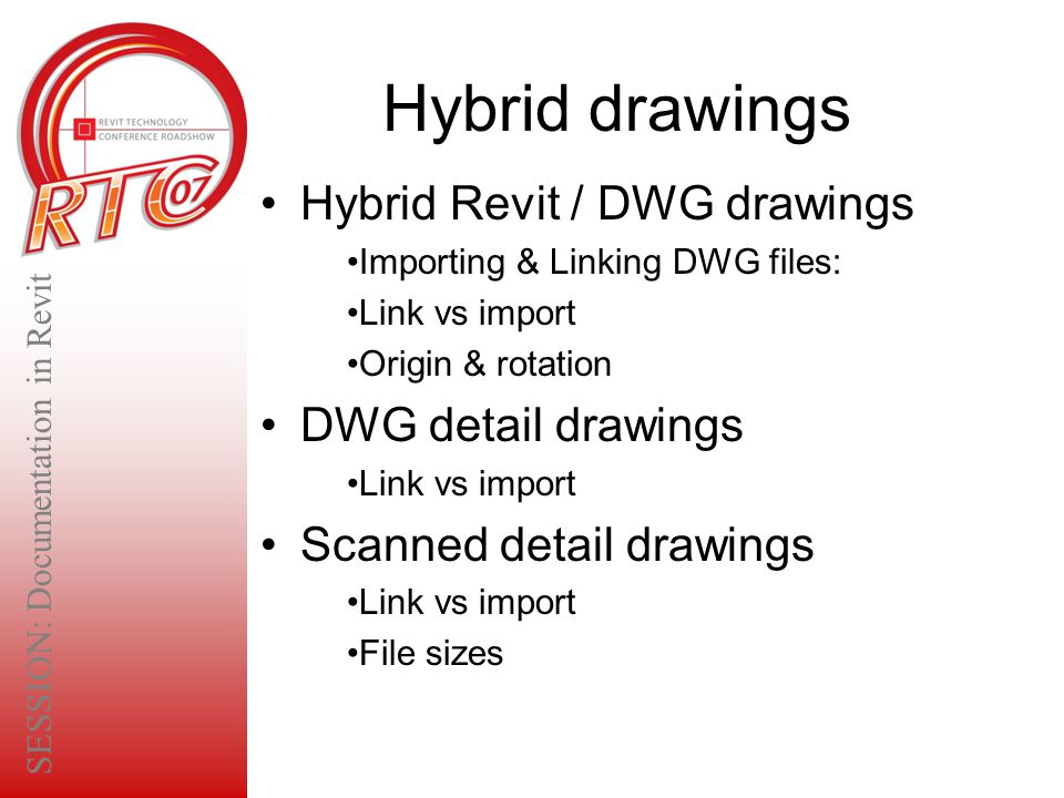 Hybrid drawings Hybrid Revit / DWG drawings Importing & Linking DWG files: Link vs import Origin & rotation DWG detail drawings Link vs import Scanned