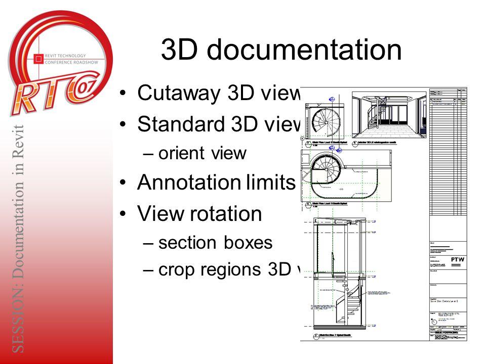 3D documentation Cutaway 3D views Standard 3D views –orient view Annotation limits in 3D View rotation –section boxes –crop regions 3D views SESSION: