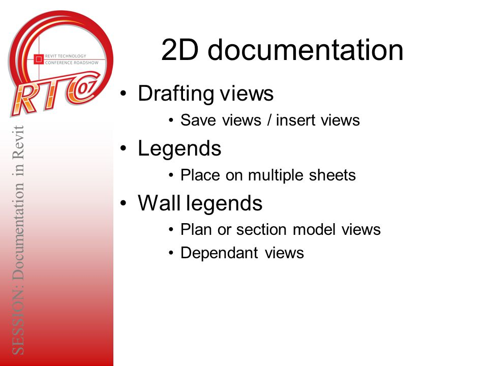 2D documentation Drafting views Save views / insert views Legends Place on multiple sheets Wall legends Plan or section model views Dependant views SE