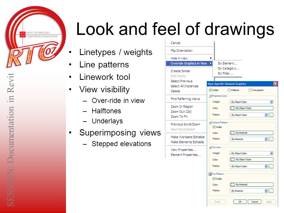 Look and feel of drawings Linetypes / weights Line patterns Linework tool View visibility –Over-ride in view –Halftones –Underlays Superimposing views