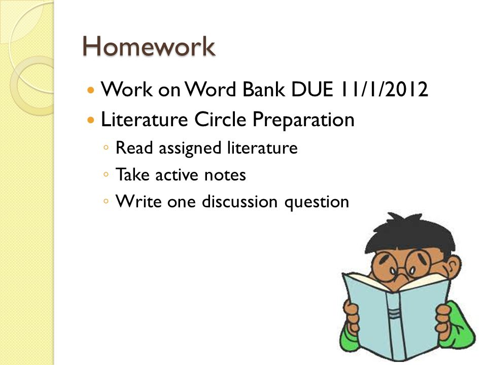 Homework Work on Word Bank DUE 11/1/2012 Literature Circle Preparation ◦ Read assigned literature ◦ Take active notes ◦ Write one discussion question