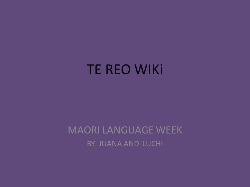 TE REO WIKi MAORI LANGUAGE WEEK BY JUANA AND LUCHI
