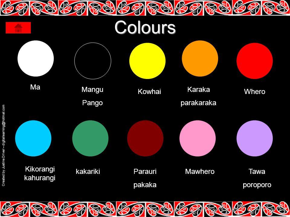 Colours Ma Mangu Pango Kowhai Karaka parakaraka Whero Kikorangi kahurangi kakarikiParauri pakaka MawheroTawa poroporo Created by Justine Driver – digitallearning@hotmail.com