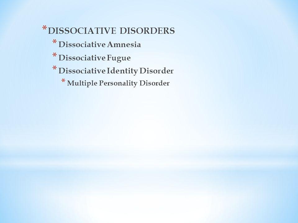 * DISSOCIATIVE DISORDERS * Dissociative Amnesia * Dissociative Fugue * Dissociative Identity Disorder * Multiple Personality Disorder