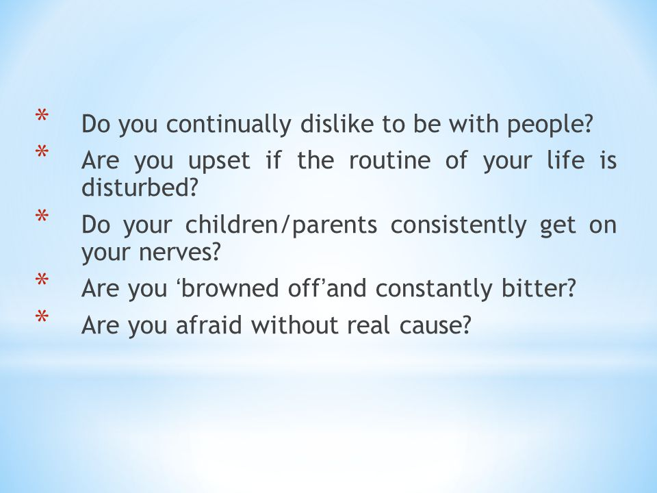 * Do you continually dislike to be with people.