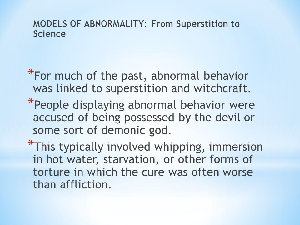 MODELS OF ABNORMALITY: From Superstition to Science * For much of the past, abnormal behavior was linked to superstition and witchcraft.