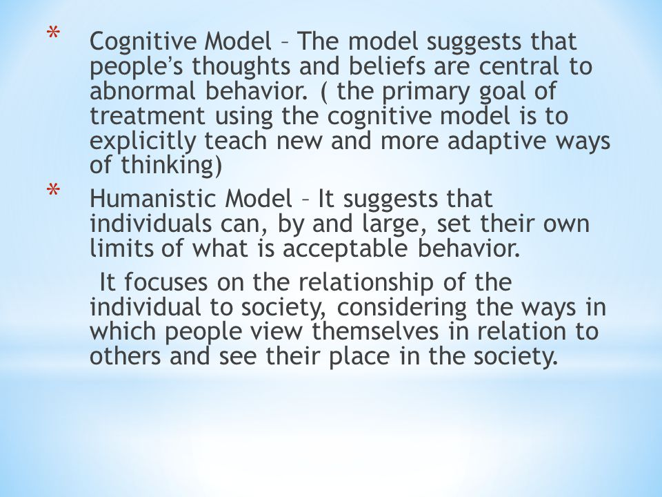* Cognitive Model – The model suggests that people ' s thoughts and beliefs are central to abnormal behavior.