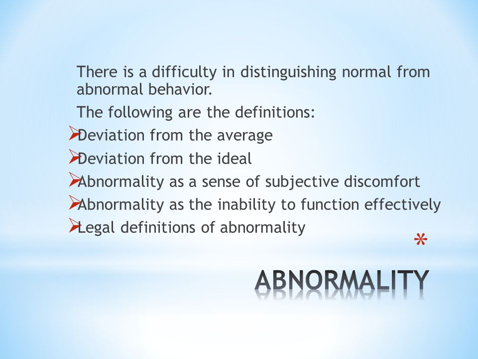 There is a difficulty in distinguishing normal from abnormal behavior.