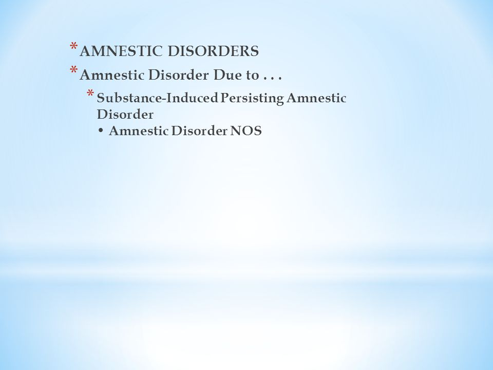 * AMNESTIC DISORDERS * Amnestic Disorder Due to...