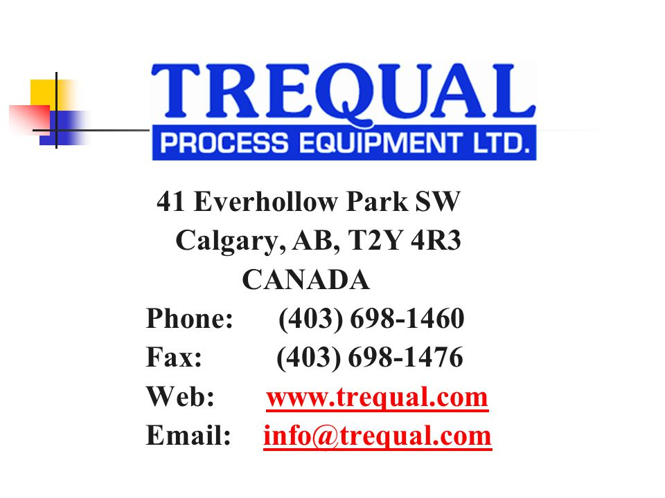 41 Everhollow Park SW Calgary, AB, T2Y 4R3 CANADA Phone: (403) 698-1460 Fax: (403) 698-1476 Web: www.trequal.comwww.trequal.com Email: info@trequal.cominfo@trequal.com