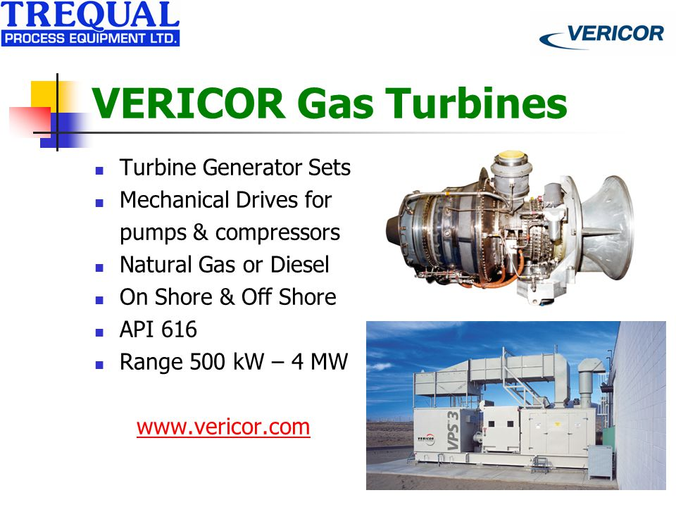 VERICOR Gas Turbines Turbine Generator Sets Mechanical Drives for pumps & compressors Natural Gas or Diesel On Shore & Off Shore API 616 Range 500 kW – 4 MW