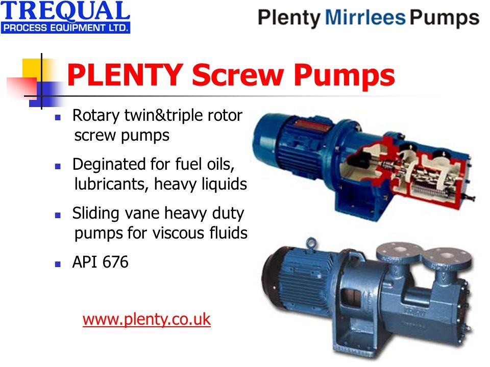 PLENTY Screw Pumps Rotary twin&triple rotor screw pumps Deginated for fuel oils, lubricants, heavy liquids Sliding vane heavy duty pumps for viscous fluids API 676 www.plenty.co.uk