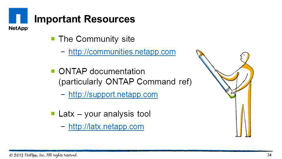 34  The Community site −http://communities.netapp.comhttp://communities.netapp.com  ONTAP documentation (particularly ONTAP Command ref) −http://sup