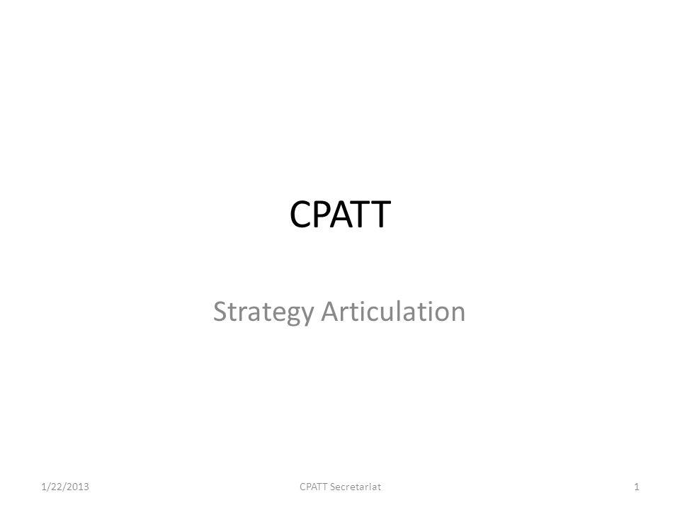 CPATT Strategy Articulation 1/22/2013CPATT Secretariat1