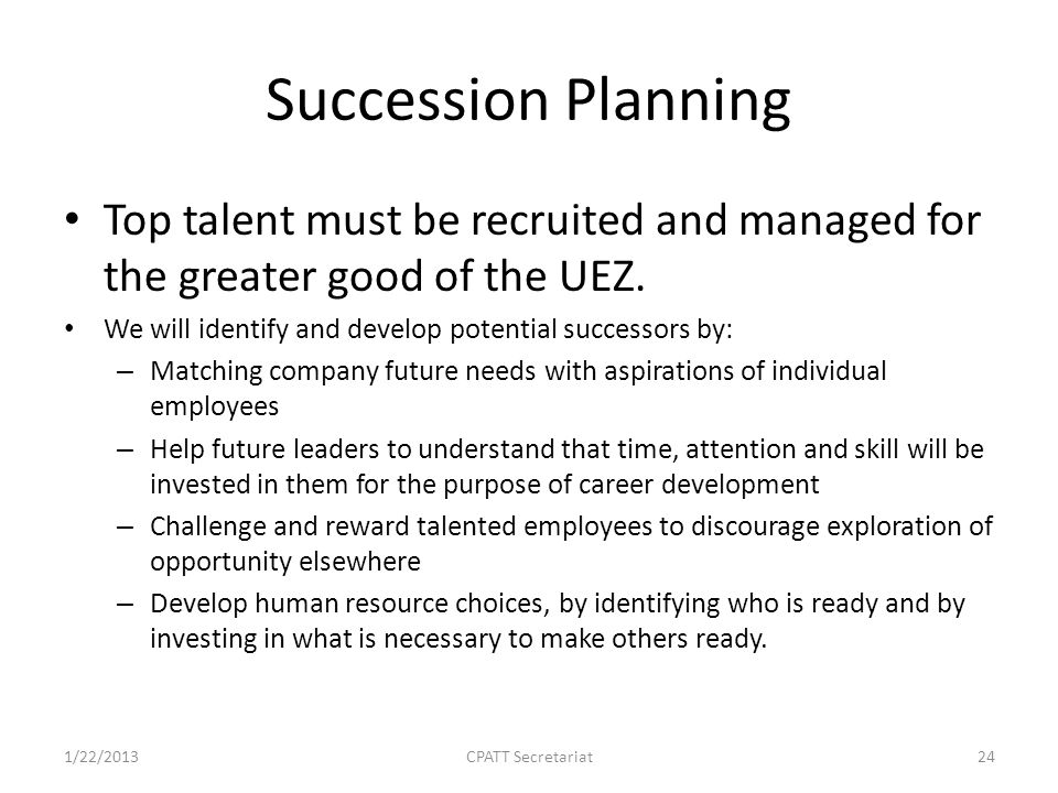 Succession Planning Top talent must be recruited and managed for the greater good of the UEZ.