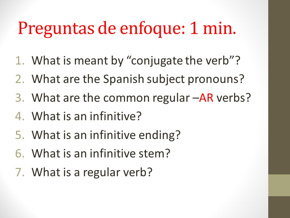 Objetivo de aprendizaje: Scholars will be able to demonstrate comprehension of verb conjugation concepts by conjugating Spanish common regular –AR ver