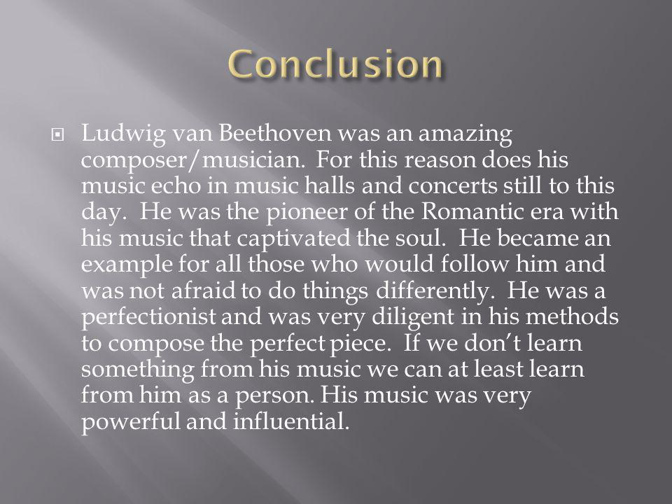  Ludwig van Beethoven was an amazing composer/musician.