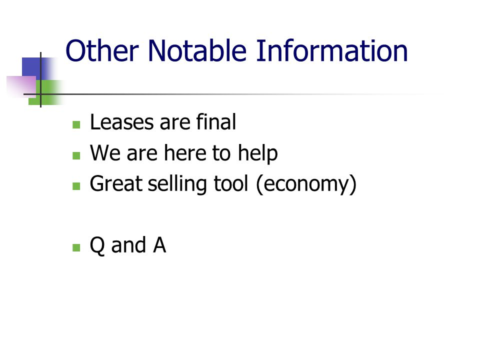 Other Notable Information Leases are final We are here to help Great selling tool (economy) Q and A