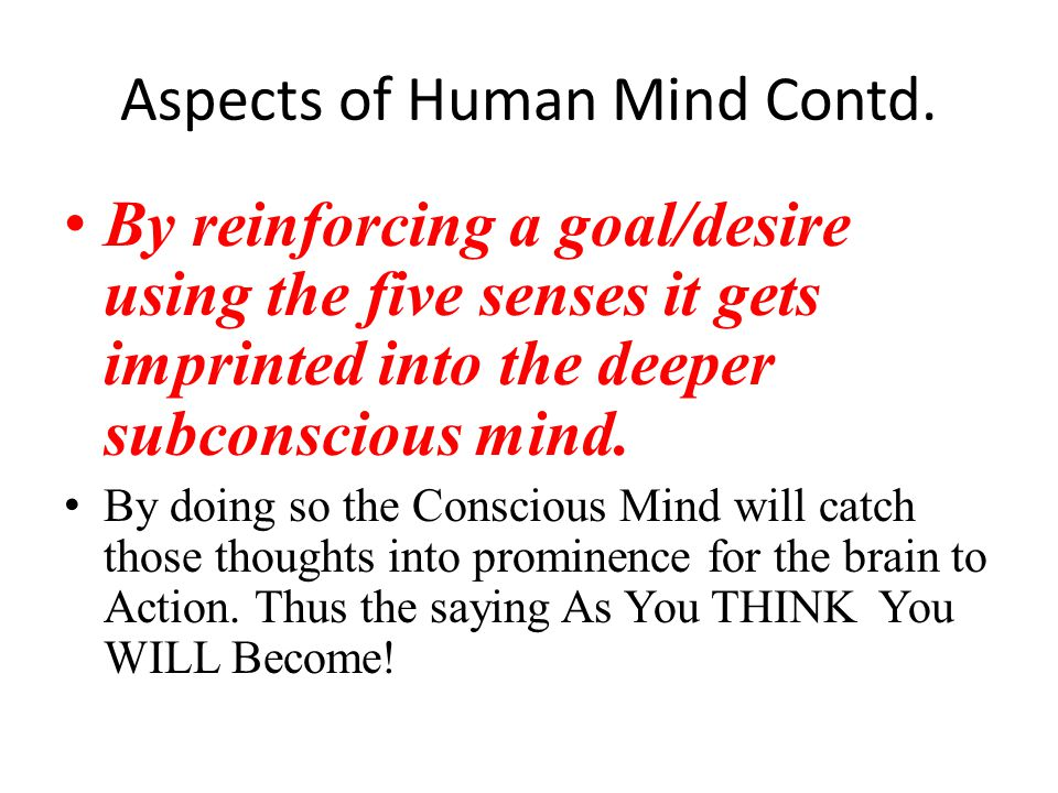 Aspects of Human Mind According to Western psychologists, the human mind has different aspects: the conscious mind, the subconscious mind and the superconscious mind.