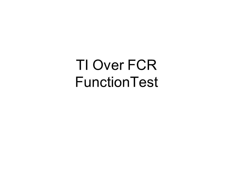 TI Over FCR FunctionTest