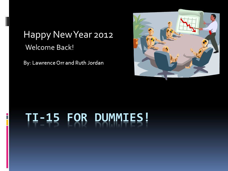 Happy New Year 2012 Welcome Back! By: Lawrence Orr and Ruth Jordan