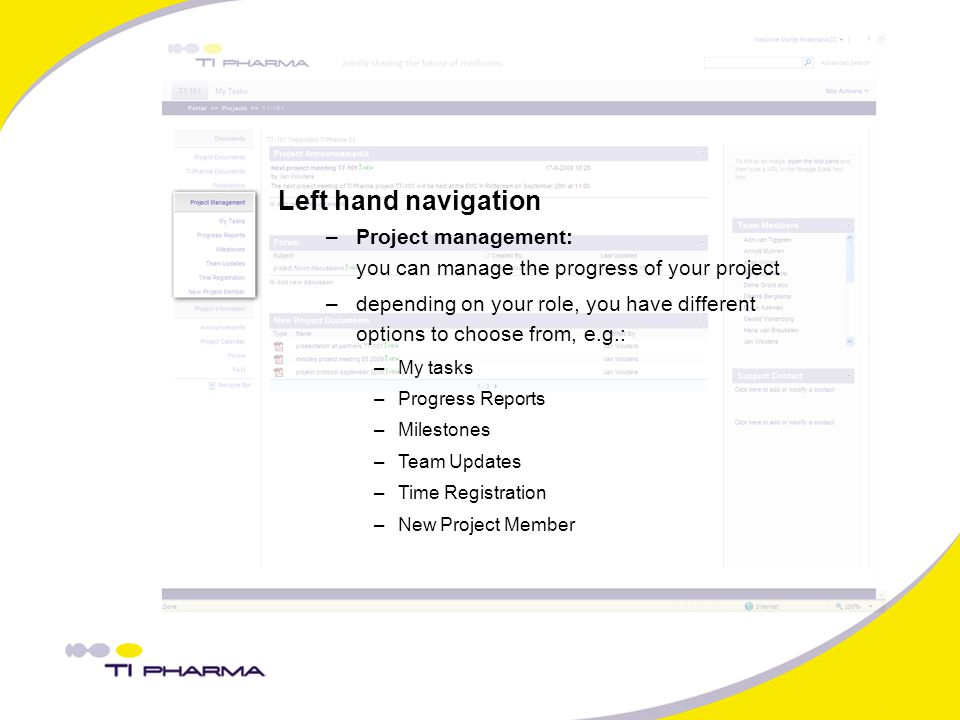 Left hand navigation –Project management: you can manage the progress of your project –depending on your role, you have different options to choose from, e.g.: –My tasks –Progress Reports –Milestones –Team Updates –Time Registration –New Project Member