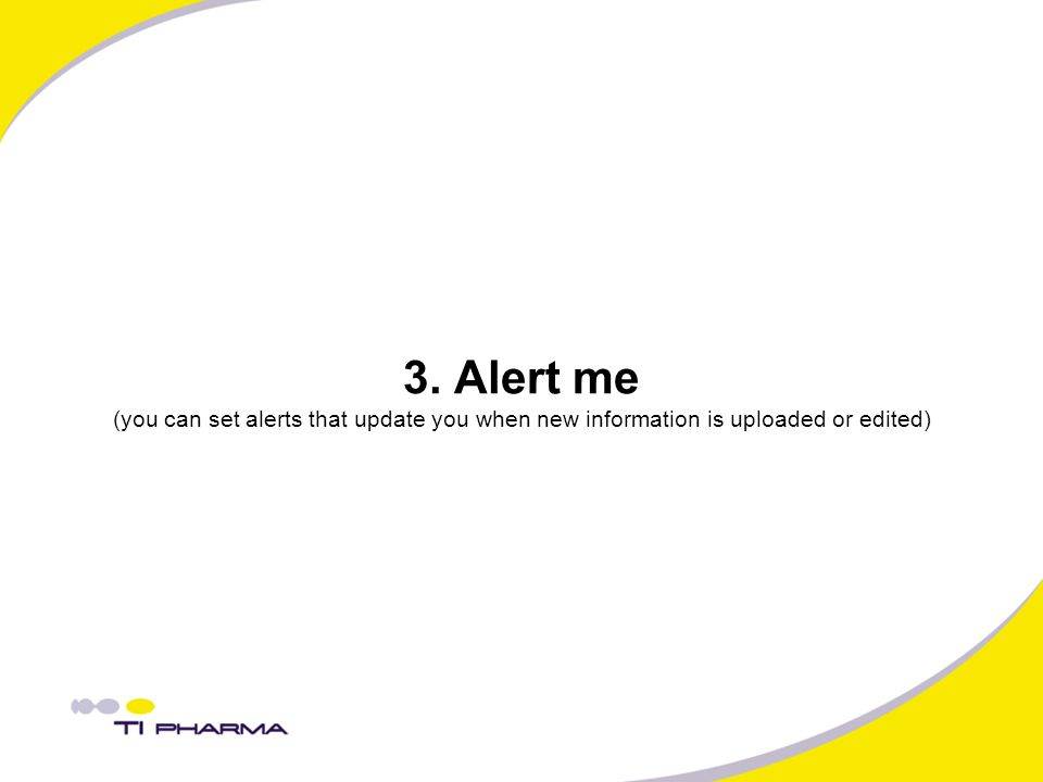 3. Alert me (you can set alerts that update you when new information is uploaded or edited)