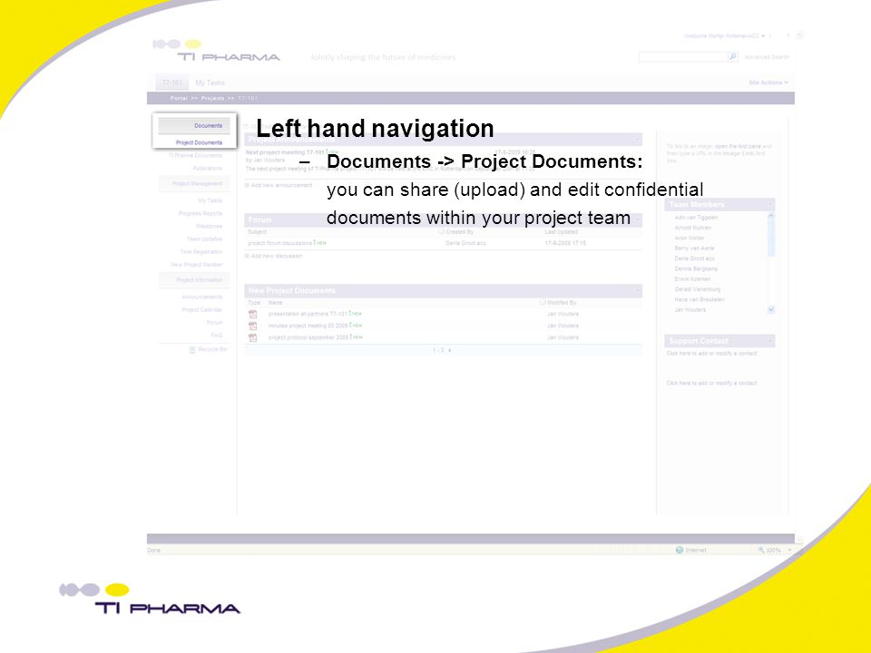 Left hand navigation –Documents -> Project Documents: you can share (upload) and edit confidential documents within your project team