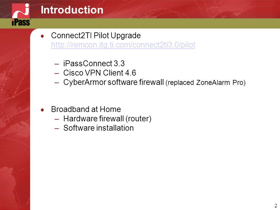 2 Introduction  Connect2TI Pilot Upgrade http://remcon.itg.ti.com/connect2ti3.0/pilot http://remcon.itg.ti.com/connect2ti3.0/pilot –iPassConnect 3.3
